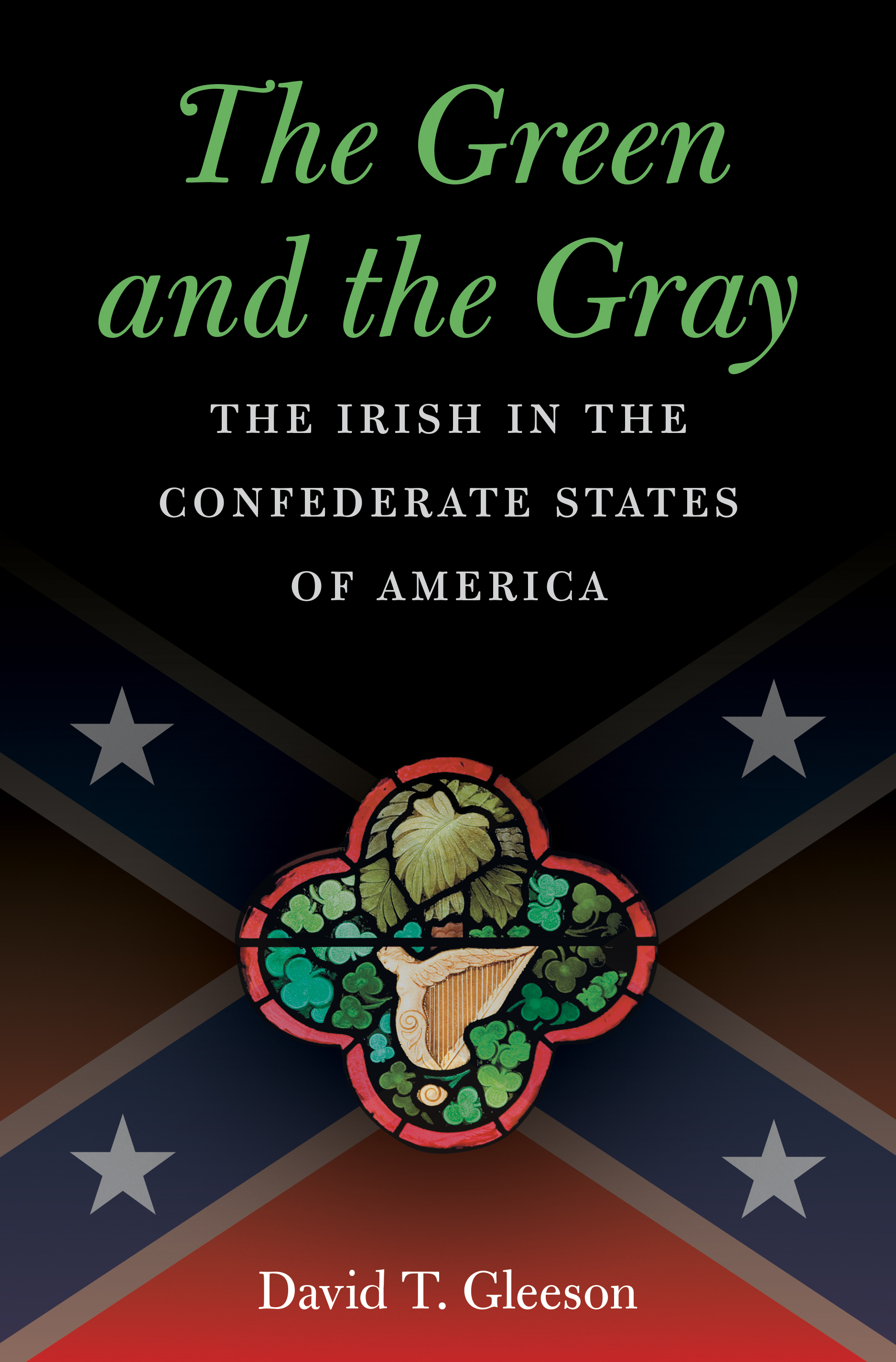 The Green and the Gray by David T. Gleeson (UNC Press)